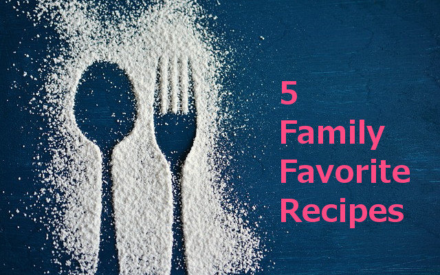 5 Family Favorite Recipes (That Are Fun To Make)