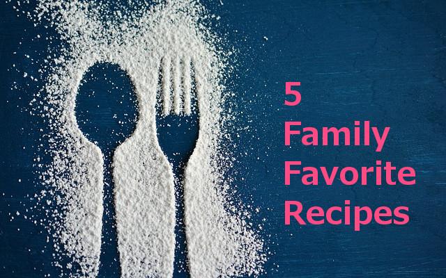 5 Family FavoriteRecipes