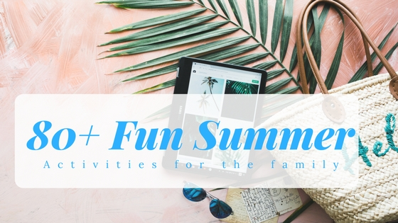 80+ Fun Summer Activities for the Family