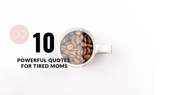 10 Powerful Quotes For TiredMoms