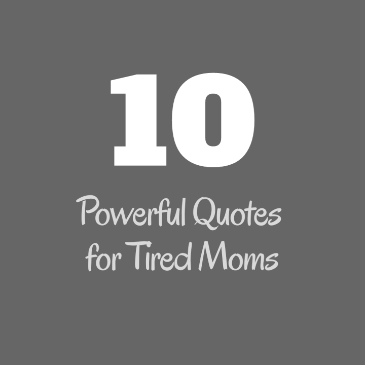 10 Powerful Quotes For Tired Moms