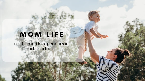 Mom Life (And The Thing No One Talks About)