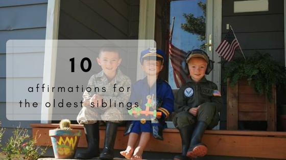 10 Affirmations For The OldestSibling