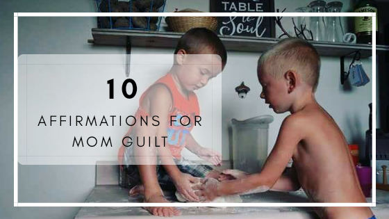 10 Affirmations For Mom Guilt
