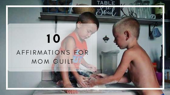10 Affirmations For MomGuilt
